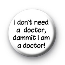 I dont need a doctor badge