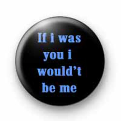 If i was you badges