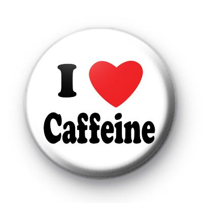 I Love Caffeine Badges