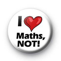 I Love Maths, NOT! badges