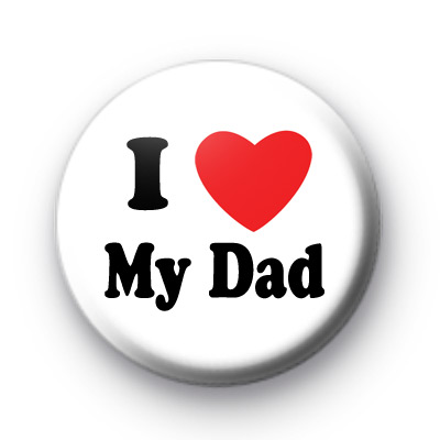 I Love My Dad Badge