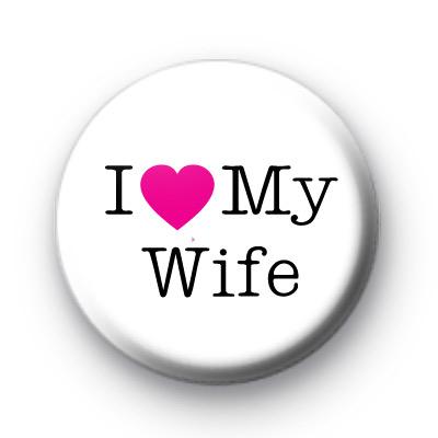 I Love My Wife Badge