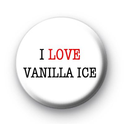 I Love Vanilla Ice badges