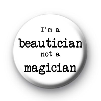 Im a Beautician not a Magician badge