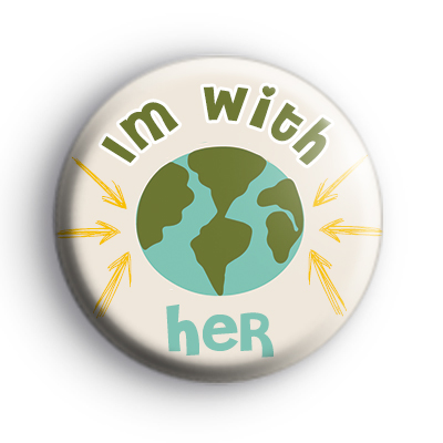 Im With Her Planet Earth Badge