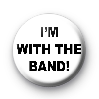 Im with the band badges