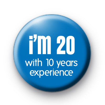Im 20 With 10 Years Experiance Badge