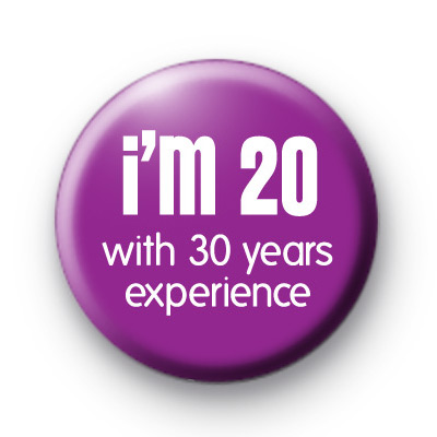 I'm 20 with 30 years experience badge