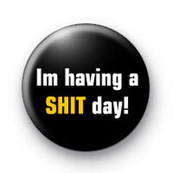 Im having a shit day badges