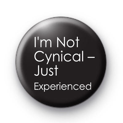 I'm Not Cynical Just Experienced badge