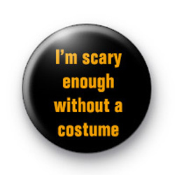 I'm Scary Enough badges