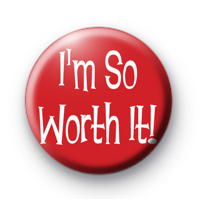 Im SO Worth It Button Badges