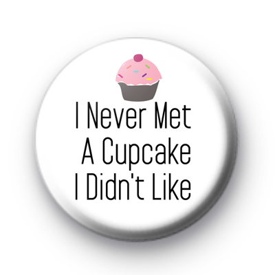 I never met a Cupcake i didnt like Badge