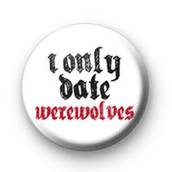 I Only Date Werewolves Badges