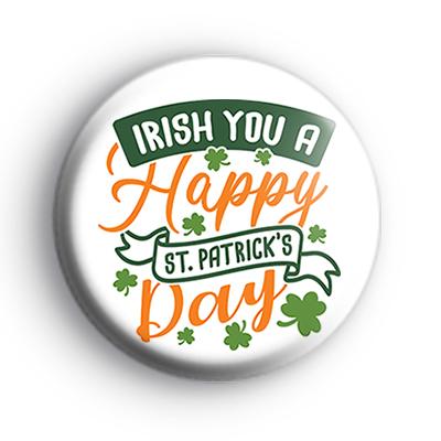 IRISH You a Happy St Patrick's Day Badge