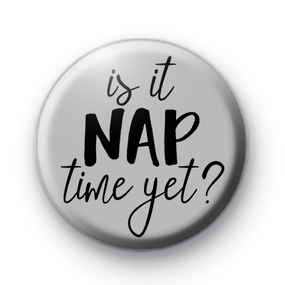 Is It NAP Time Yet Badge