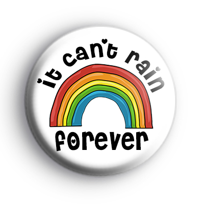 It Cant Rain Forever Rainbow Badge