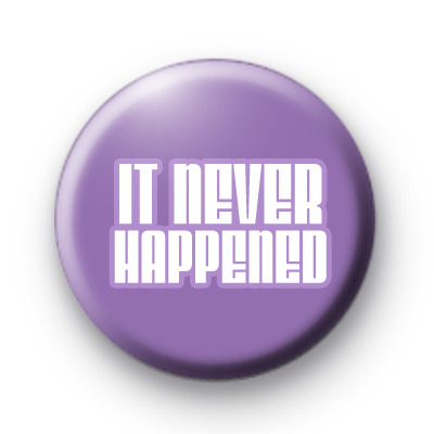 It Never Happened Badge