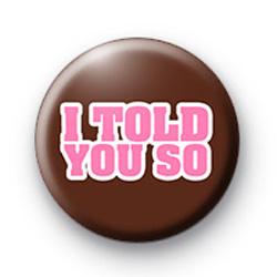I Told You So Badges