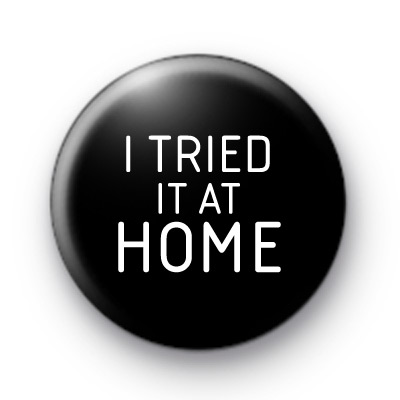 I Tried It At Home Button Badge