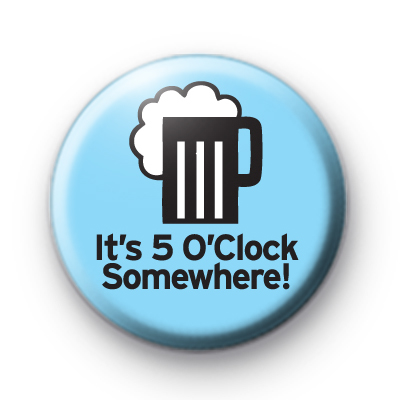 Its 5'o Clock Somewhere Badge