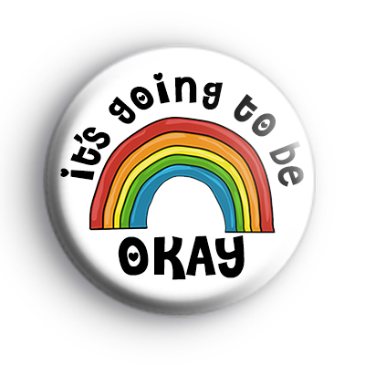 Its Going To Be OKAY Rainbow Badge