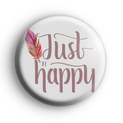 Just Be Happy Motivational Badge