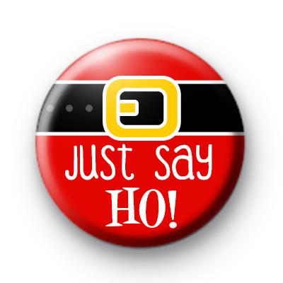 Just Say HO Santa Badge