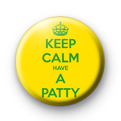 Keep Calm Have A Patty Custom Badges