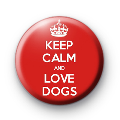 Keep Calm and Love Dogs Button Badge