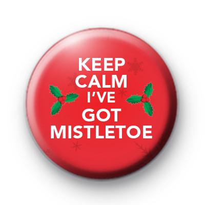 Keep Calm I've Got Mistletoe Badge