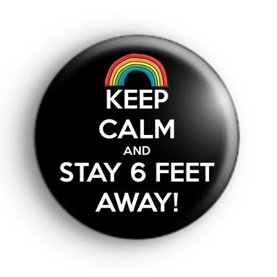 Keep Calm and Stay 6 Feet Away Badge