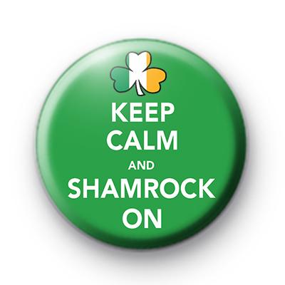 Keep Calm and Shamrock On Badge