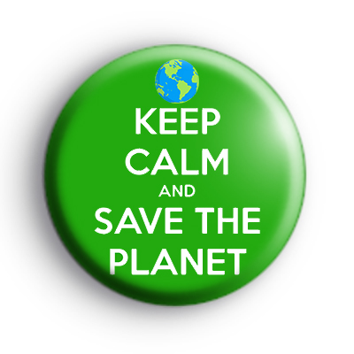 Keep Calm and Save The Planet Badge