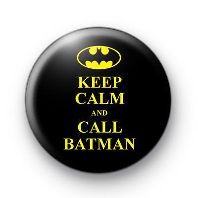Keep Calm and Call Batman Button Badges