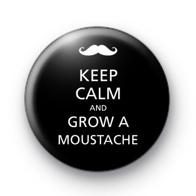 Keep Calm and Grow a Moustache Badge