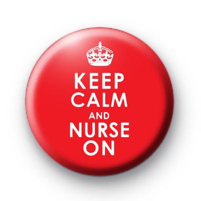 Keep Calm and Nurse On Badge