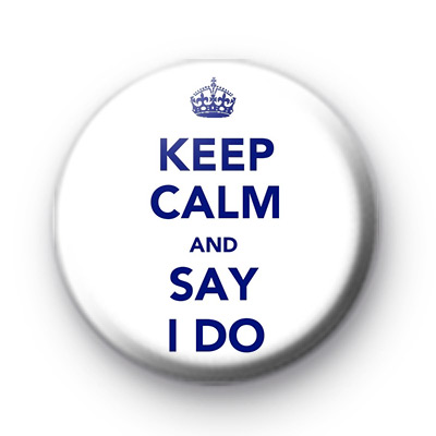 Keep Calm and Say I Do Badges