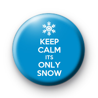 Keep Calm its Only Snow Badge