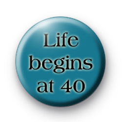 Life begins at 40 Button Badges