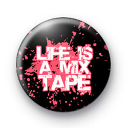 Life is a Mix Tape Badge