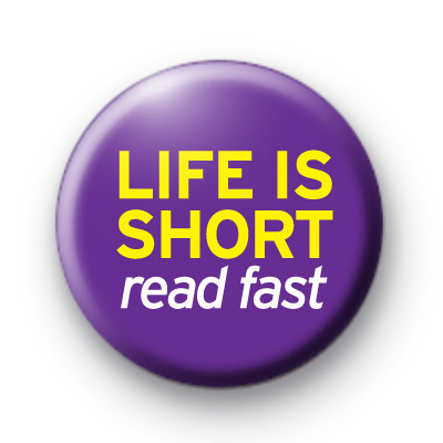 Life is too short read fast badge