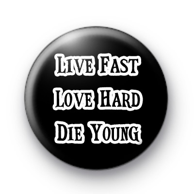 Live Fast, Love Hard, Die Young Badges