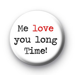 Me love you long time badges