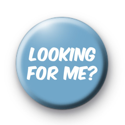 Looking For Me Button Badges