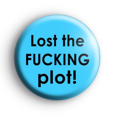 Lost the FUCKING plot badge