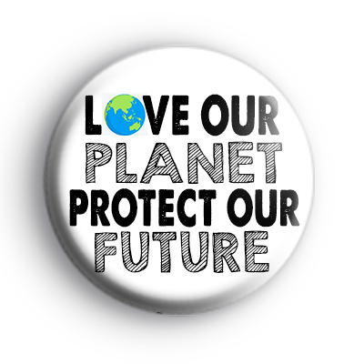 Love Our Planet Protect Our Future Badge