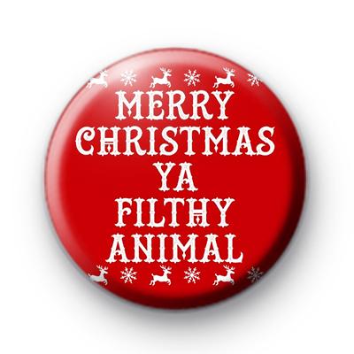 Merry Christmas Ya Filthy Animal Badge