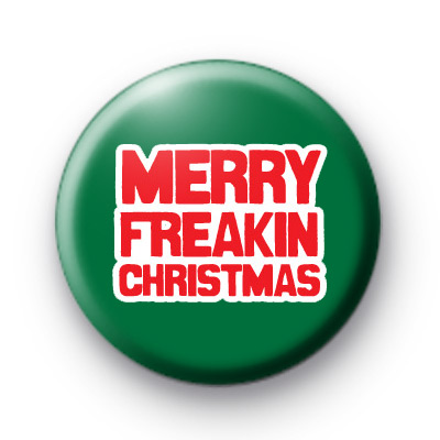 Merry Freaking Christmas Button Badges