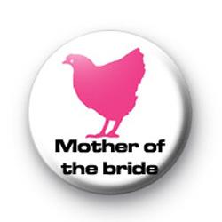 Mother of the bride hen badge